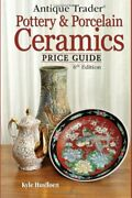Antique Trader Pottery And Porcelain Ceramics Price Guide By Kyle Husfloen Mint