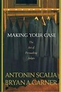 Making Your Case Art Of Persuading Judges 1st First By Antonin Scalia
