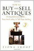 How To Buy And Sell Antiques A Comprehensive Guide From By Fiona Shoop New