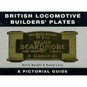 British Locomotive Builders' Plates A Pictorial Guide By Keith Buckle And David