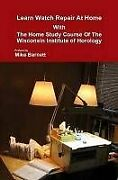 Learn Watch Repair At Home With Home Study Course Of By Mike Barnett - Hardcover