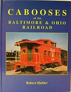Cabooses Of Baltimore And Ohio Railroad By Robert Hubler - Hardcover Brand New