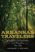 Arkansas Travelers Geographies Of Exploration And By Andrew J. Milson Brand New