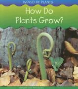 How Do Plants Grow World Of Plants By Louise Spilsbury And Richard Spilsbury Vg+