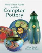 Mary Seton Watts And Compton Pottery By Hilary Calvert And Louise Boreham Mint