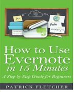 How To Use Evernote In 15 Minutes - An Unofficial Step By By Patrick Fletcher