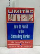 Limited Partnerships How To Profit In Secondary Market By Richard Wollack New