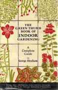 Green Thumb Book Of Indoor Gardening A Complete Guide By George Abraham Vg+
