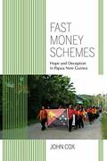 Fast Money Schemes Hope And Deception In Papua New Guinea By John Cox