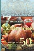 Holiday Meals 7 Dinner Party Menus And 50 Delicious Recipes Salads, Dessert...