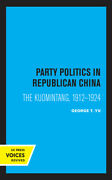 Party Politics In Republican China The Kuomintang, 1912-1924