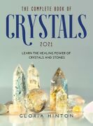 The Complete Book Of Crystals 2021 Learn The Healing Power Of Crystals And...