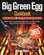 Big Green Egg Cookbook For Beginners 365-day Mouth Watering Barbecue Recip...