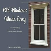 Old Windows Made Easy Simple Way To Restore Wood Windows By Scott A Sidler New