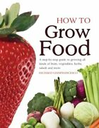 How To Grow Food A Step-by-step Guide To Growing All By Richard Gianfrancesco