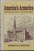 America's Armories Architecture, Society, And Public By Robert M. Fogelson Mint