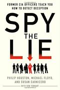 Spy Lie Former Cia Officers Teach You How To Detect By Philip Houston And Michael