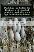 Duck Egg Production For Beginners A Practical Guide For By Michael L Messuri
