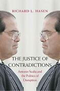 Justice Of Contradictions Antonin Scalia And Politics Of By Richard L. Hasen