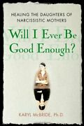 Will I Ever Be Good Enough Healing Daughters Of By Karyl Mcbride - Hardcover