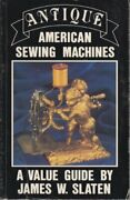 Antique American Sewing Machines A Value Guide By James W. Slaten Excellent