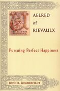 Aelred Of Rievaulx Pursuing Perfect Happiness Newman By John R Sommerfeldt