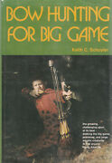 Bow Hunting For Big Game By Keith Schuyler 1974 Hardcover W/ Dust Jacket