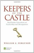 Keepers Of Castle Real Estate Executives On Leadership By William J. Ferguson