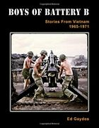 Boys Of Battery B Stories From Vietnam 1965 - 1971 By Ed Gaydos Brand New