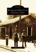 Railroad Depots Of Central Ohio Images Of Rail Ohio By Mark J. Camp Excellent