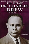 Life Of Dr. Charles Drew Blood Bank Innovator Legendary By Anne E. Schraff New