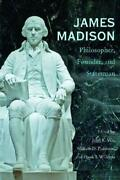 James Madison Philosopher, Founder, And Statesman By John R. Vile And William D.
