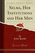 Selma Her Institutions And Her Men Classic Reprint By John Hardy Brand New