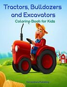 Tractors, Bulldozers And Excavators Coloring Book For Kids By Extraordinary New