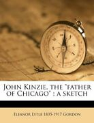 John Kinzie, Father Of Chicago A Sketch By Eleanor Lytle 1835-1917 Gordon