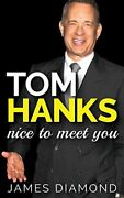 Tom Hanks Nice To Meet You Biographies Of Famous People By James Diamond New