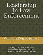 Leadership In Law Enforcement 10 Key Traits And What Law By William Remle New