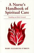 A Nurseand039s Handbook Of Spiritual Care Standing On Holy By Mary Elizabeth Oand039brien