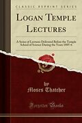 Logan Temple Lectures A Series Of Lectures Delivered By Moses Thatcher New