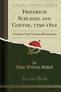 Friedrich Schlegel And Goethe, 1790-1802 A Study In Early By John William New