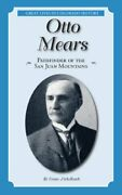 Otto Mears Pathfinder Of San Juan Mountains Great Lives By Grace M. Zirkelbach