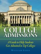 Selective College Admissions A Guide To Help Students Get By William Estes New