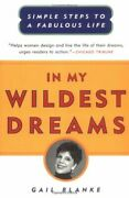 In My Wildest Dreams Simple Steps To A Fabulous Life By Gail Blanke Brand New