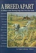 A Breed Apart A Tribute To Hunting Dogs That Own Our By George Bird Evans Mint