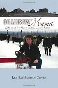 Chainsaw Mama Life On A Northern Maine Dairy Farm By Lee-rae Jordan-oliver New