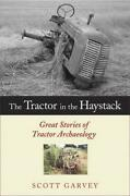 Tractor In Haystack Great Stories Of Tractor Archaeology By Scott Garvey Vg+