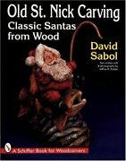 Old St. Nick Carving Classic Santas From Wood Schiffer By David Sabol Vg+