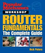 Popular Mechanics Workshop Router Fundamentals Complete By Rick Peters New