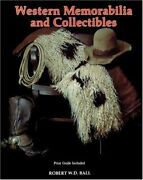 Western Memorabilia And Collectibles Price Guide Included By Robert W. D. Ball