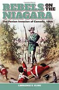 Rebels On Niagara Fenian Invasion Of Canada, 1866 By Lawrence E. Cline Vg+